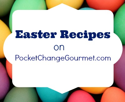 Easter Recipes on PocketChangeGourmet.com
