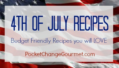 4th of July Recipes on PocketChangeGourmet.com