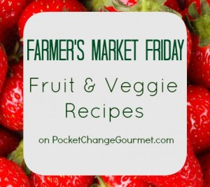 Farmer's Market Friday on PocketChangeGourmet.com