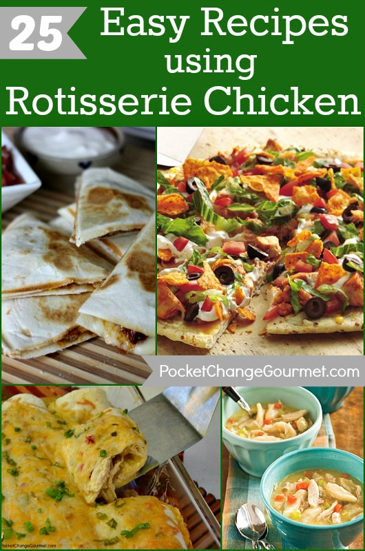 25 Easy Recipes using Rotisserie Chicken :: on PocketChangeGourmet.com