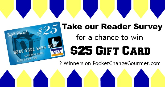 Take our Reader Survey for a chance to win a $25 Gift Card :: PocketChangeGourmet.com