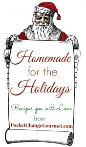 Homemade for the Holidays on PocketChangeGourmet.com