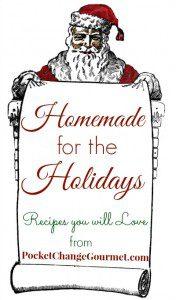 Homemade for the Holidays on PocketChangeGourmet.com