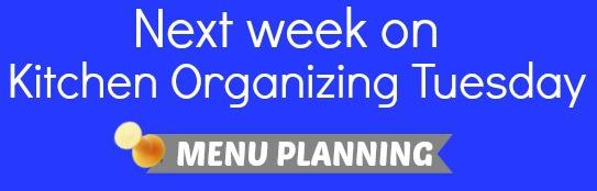 Next Week on Kitchen Organizing Tuesday.Menu Planning