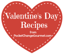 Valentine's Day Recipes on PocketChangeGourmet.com