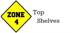 Zone 4 - Top Shelves