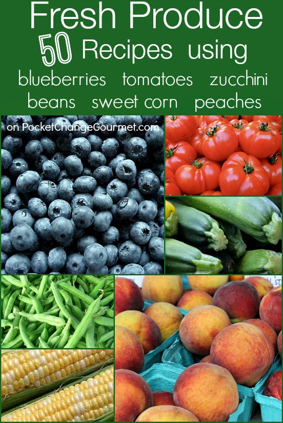 Recipes Using Fresh Produce on PocketChangeGourmet.com